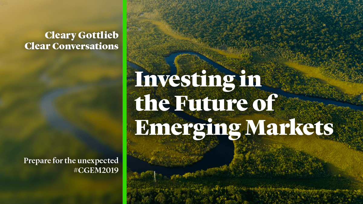 Investing in the Future of Emerging Markets | Cleary Gottlieb
